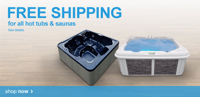 Free shipping for all hot tubs and saunas.